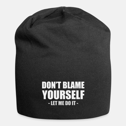 Dont blame yourself - Let me do it
