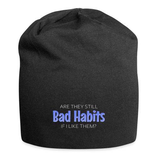 Are they still bad habits if i like them