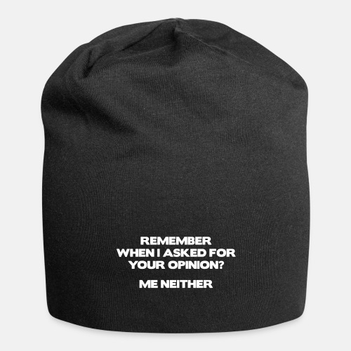 Remember when I asked for your opinion ...