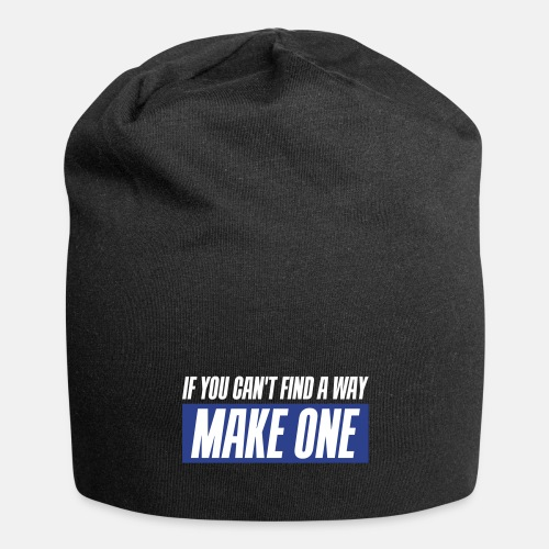 If you can't find a way - Make one