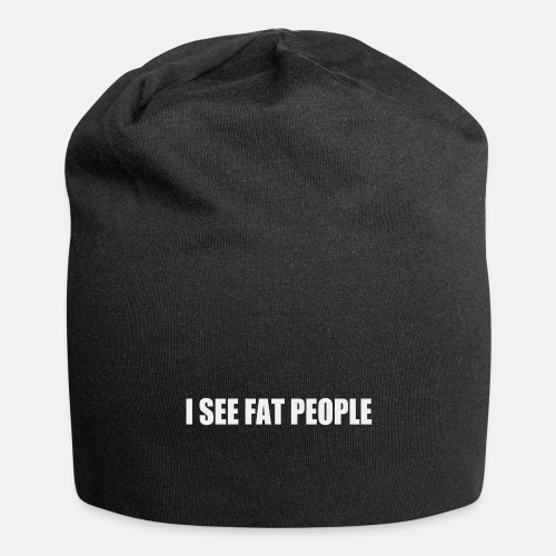 I see fat people