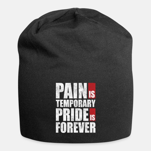Pain is temporary - Pride is forever