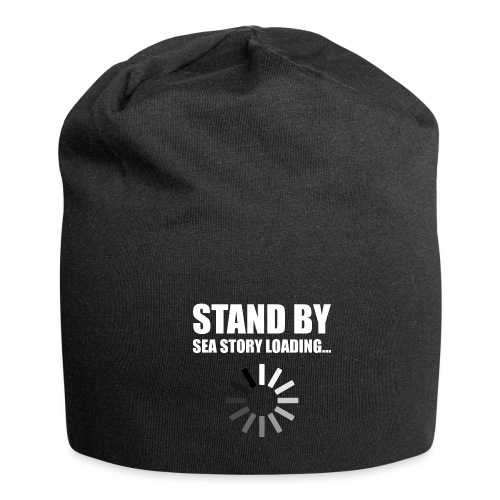 Stand by Sea Story Loading Sailor Humor - Jersey Beanie