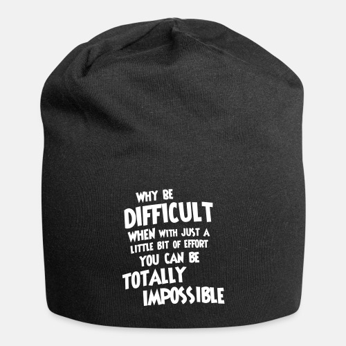 Why be difficult