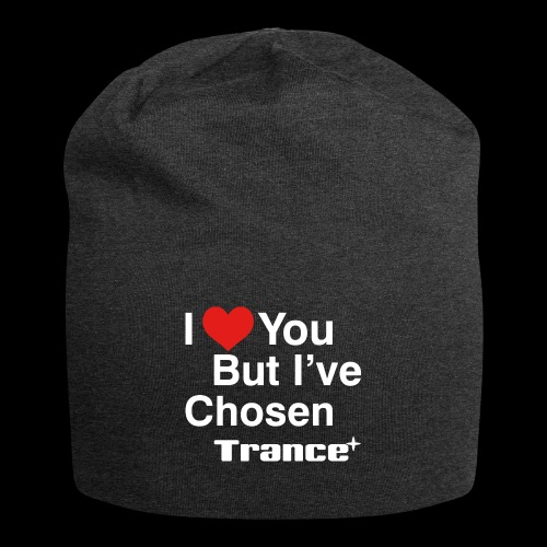 I Love You.. But I've Chosen Trance - Jersey Beanie