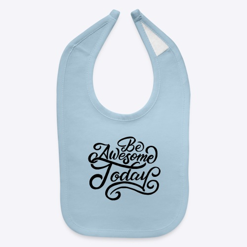 Be awesome today - Baby Bib
