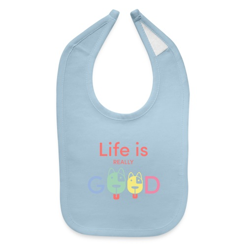 Life Is Really Good Dogs - Baby Bib