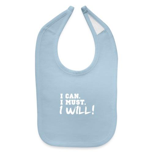 I Can. I Must. I Will! - Baby Bib