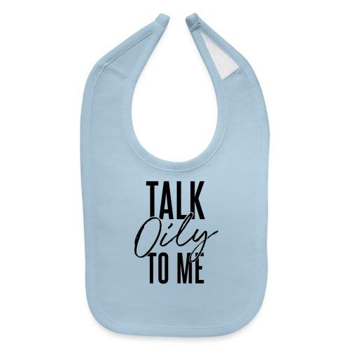 Talk Oily to Me - Baby Bib