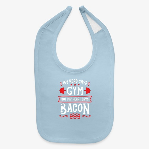 My Head Says Gym But My Heart Says Bacon - Baby Bib