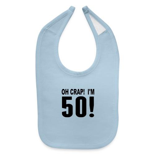 I m 50 Now - Baby Bib