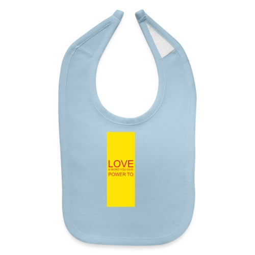 LOVE A WORD YOU GIVE POWER TO - Baby Bib