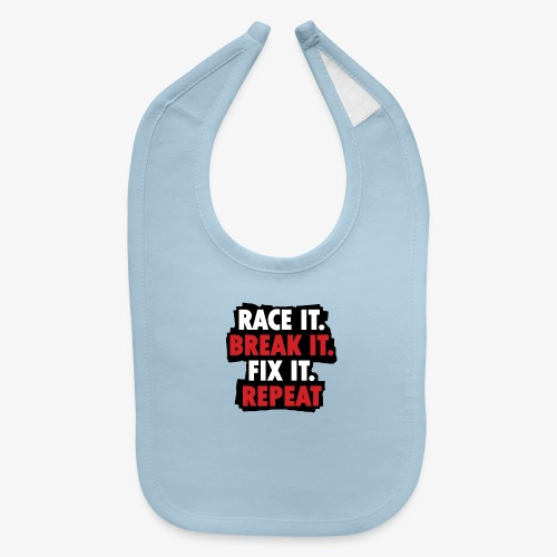 race it break it fix it repeat - Baby Bib