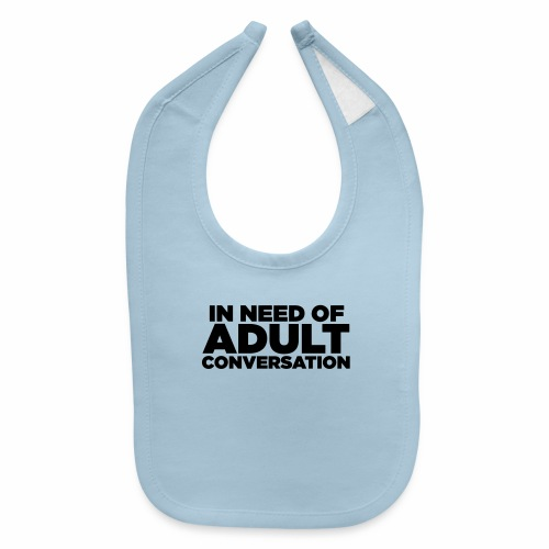 IN NEED OF ADULT CONVERSATION - Baby Bib