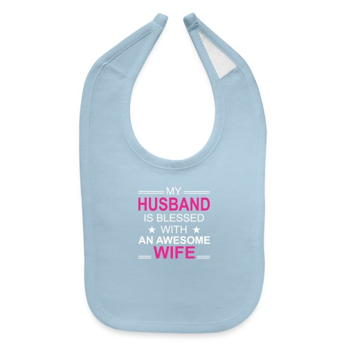 My husband is blessed awesome wife - Baby Bib
