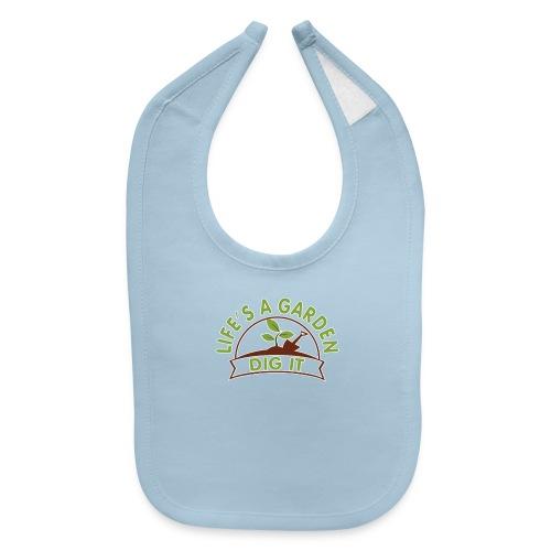 Life's A Garden Dig It - Funny Gardening Shirt - Baby Bib