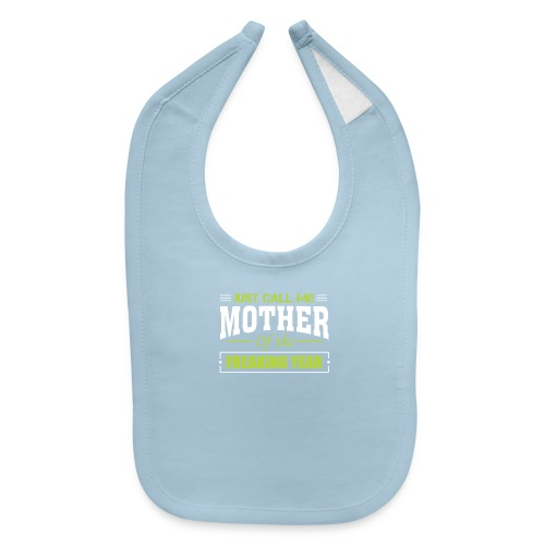 Just call me mother of freaking year - Baby Bib