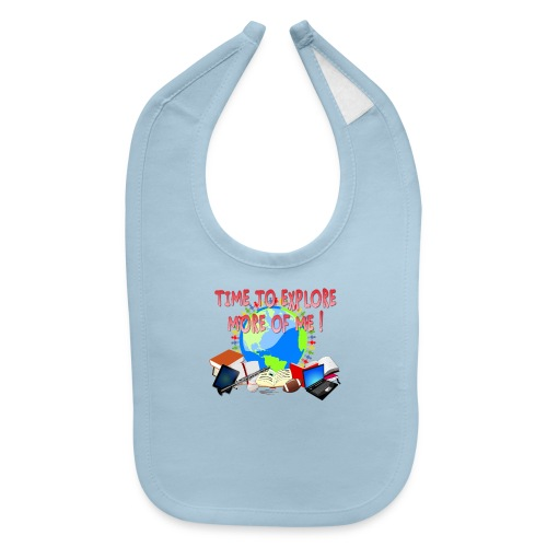 Time to Explore More of Me ! BACK TO SCHOOL - Baby Bib