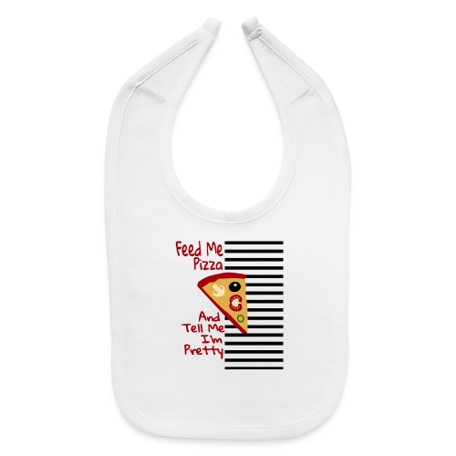 Feed Me Pizza And Tell Me I´m Pretty - Baby Bib