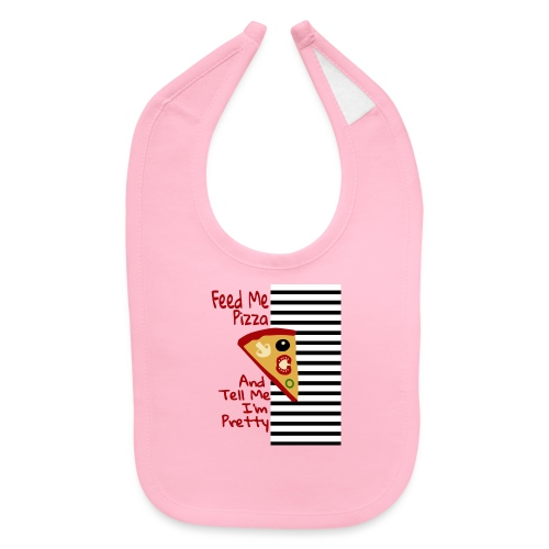 Feed Me Pizza And Tell Me I´m Pretty - Baby Bib