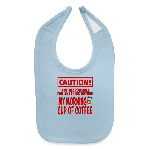 Not responsible for anything before my COFFEE - Baby Bib