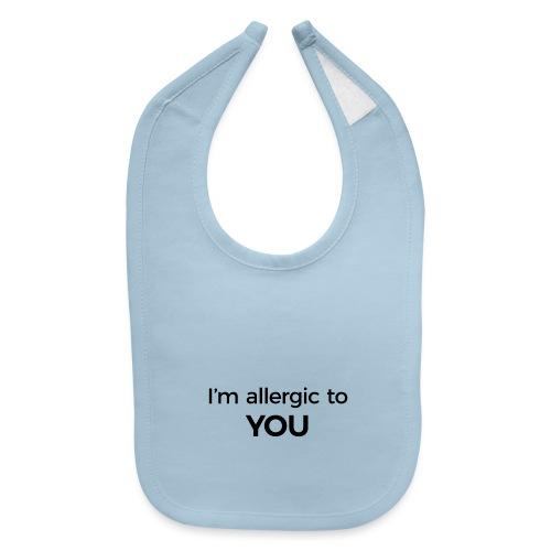 I'm Allergic to You - Baby Bib