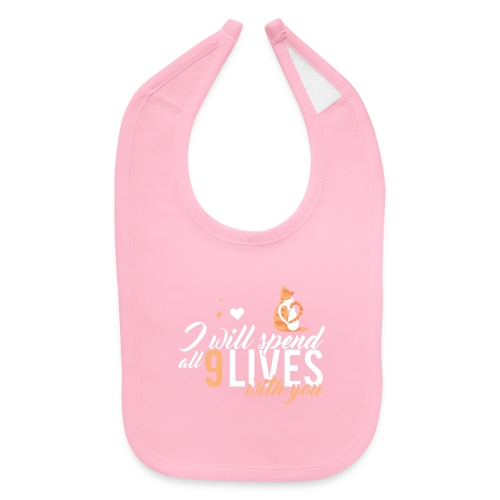 I will spend 9 LIVES with you - Baby Bib