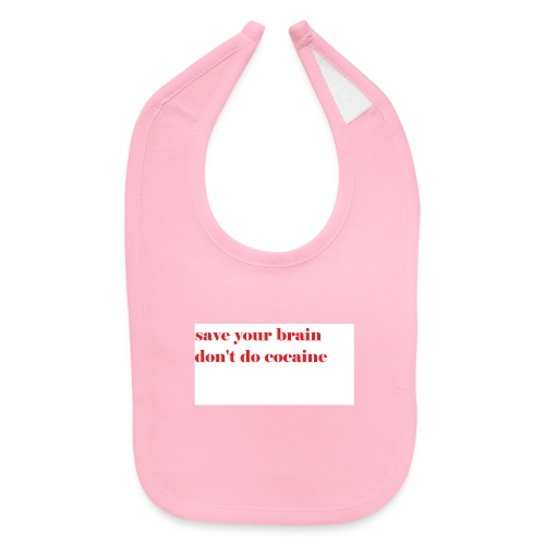 save your brain don't do cocaine - Baby Bib
