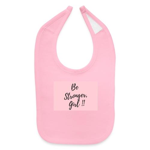 Be Stronger Girl - Baby Bib