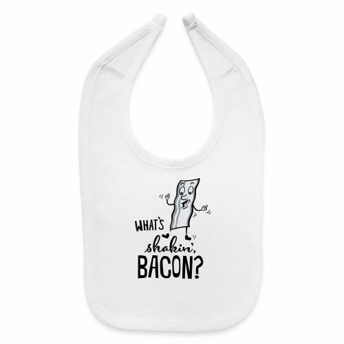 What's Shakin' Bacon - Baby Bib