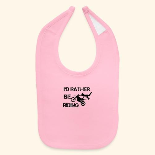 I'D RATHER BE RIDING merchandise - Baby Bib