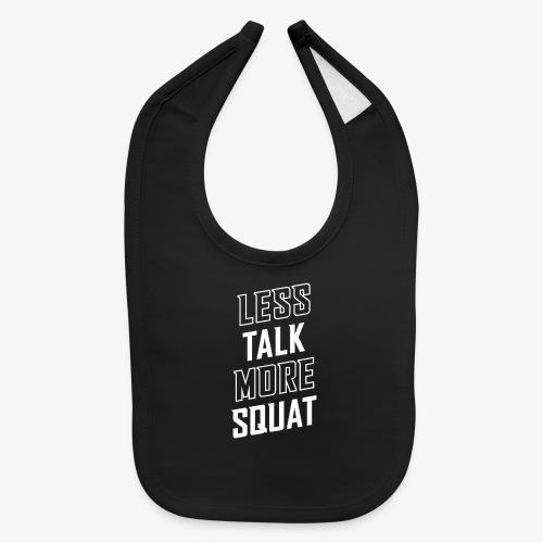 Less Talk More Squat - Baby Bib