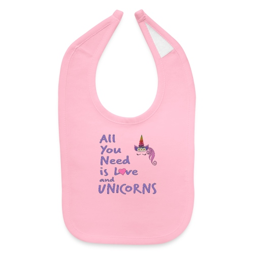 All You Need is LOVE and UNICORNS - Baby Bib