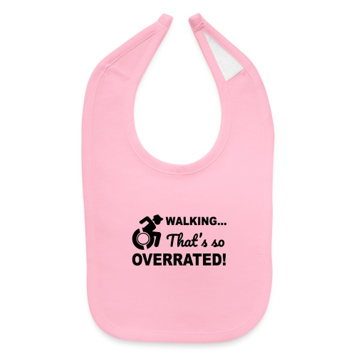 Walking that's so overrated for wheelchair users - Baby Bib