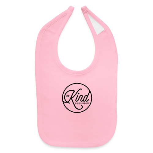 Be Kind and Compassionate - Baby Bib