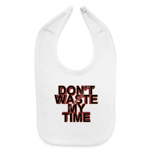 Don't waste my time 001 - Baby Bib