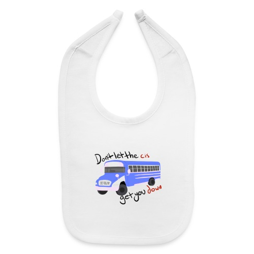Don't Let The Cis Get You Down Bus (more products) - Baby Bib