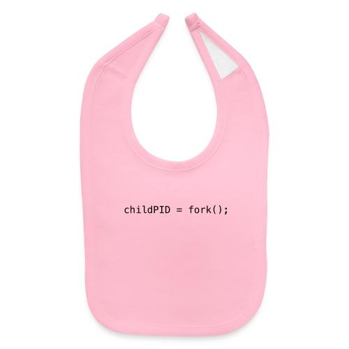childPID = fork(); - Baby Bib