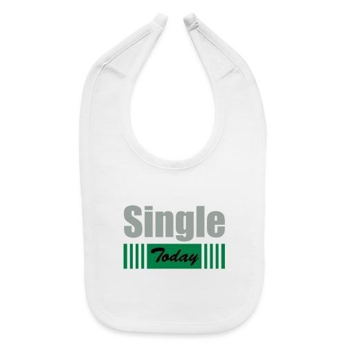 Single Today - Baby Bib