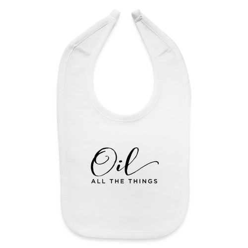 Oil All The Things - Baby Bib