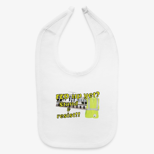 Yellow Vest Stand against the FED. - Baby Bib