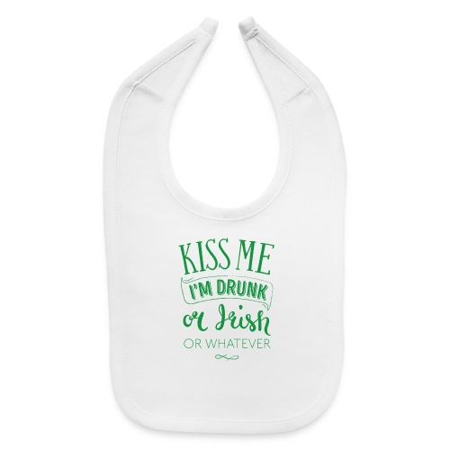 Kiss Me. I'm Drunk. Or Irish. Or Whatever - Baby Bib