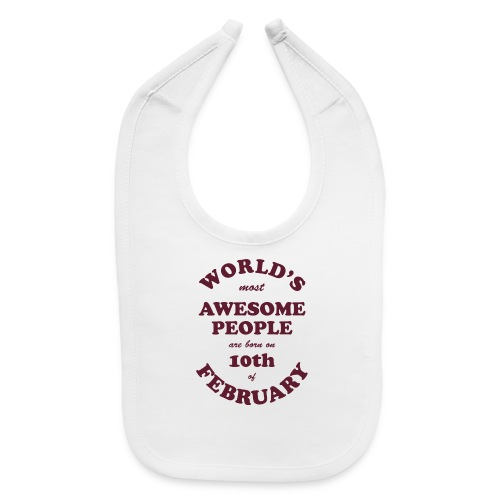 Most Awesome People are born on 10th of February - Baby Bib