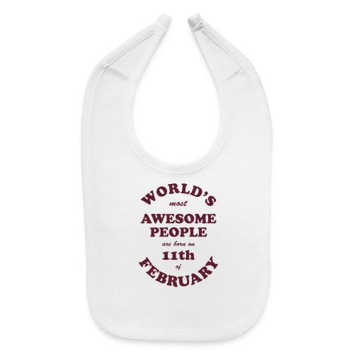 Most Awesome People are born on 11th of February - Baby Bib