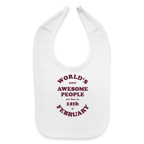 Most Awesome People are born on 12th of February - Baby Bib