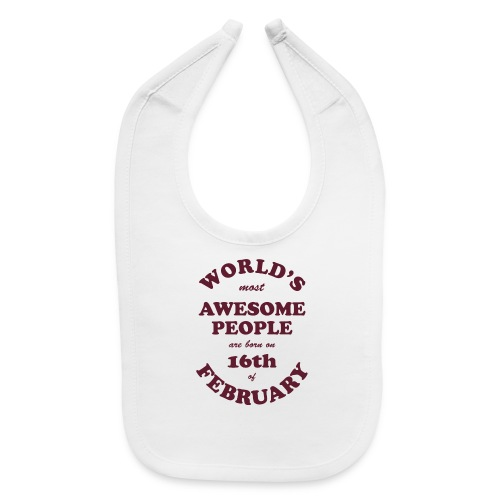Most Awesome People are born on 16th of February - Baby Bib