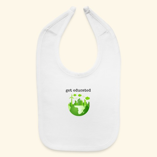 get educated - Baby Bib
