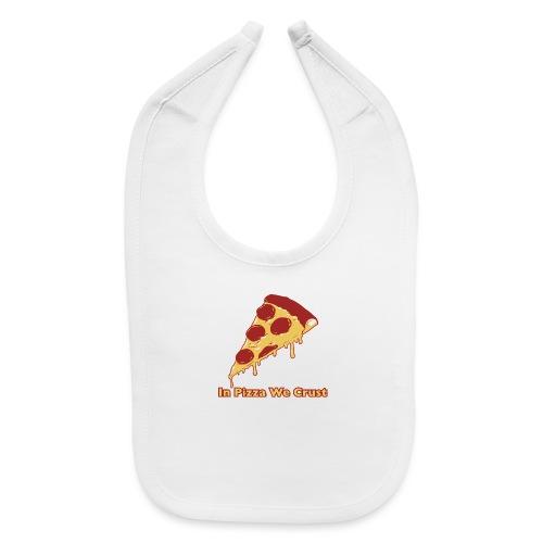 In Pizza We Crust - Baby Bib