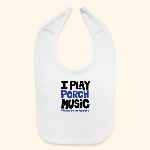 I PLAY PORCH MUSIC - Baby Bib