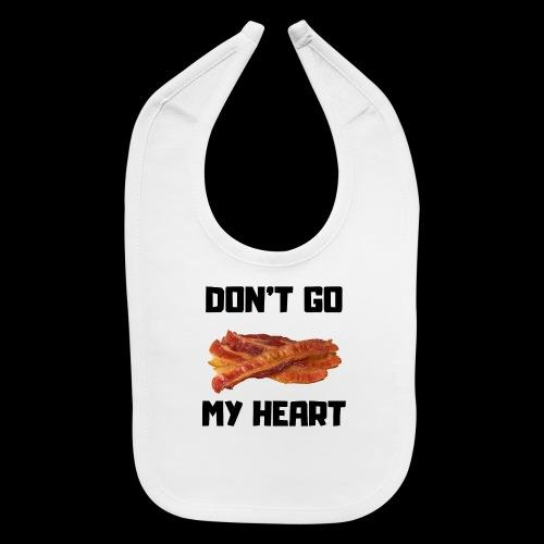 Don't go BACON my heart - Baby Bib